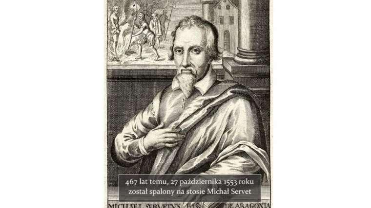 467 LAT TEMU ZOSTAŁ SPALONY NA STOSIE MICHAŁ SERVET