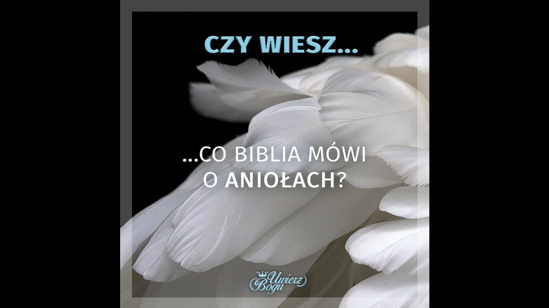 CZY WIESZ, CO BIBLIA MÓWI O ANIOŁACH?