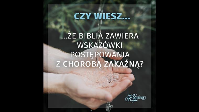 CZY WIESZ, ŻE BIBLIA ZAWIERA WSKAZÓWKI POSTĘPOWANIA Z CHOROBĄ ZAKAŹNĄ?