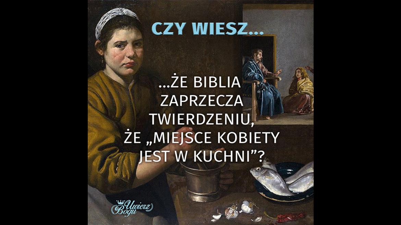 """CZY WIESZ, ŻE BIBLIA ZAPRZECZA TWIERDZENIU, ŻE """"MIEJSCE KOBIETY JEST W KUCHNI""""?"""
