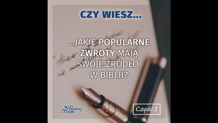 CZY WIESZ, JAKIE POPULARNE ZWROTY MAJĄ SWOJE ŹRÓDŁO W BIBLII? | cz. 1