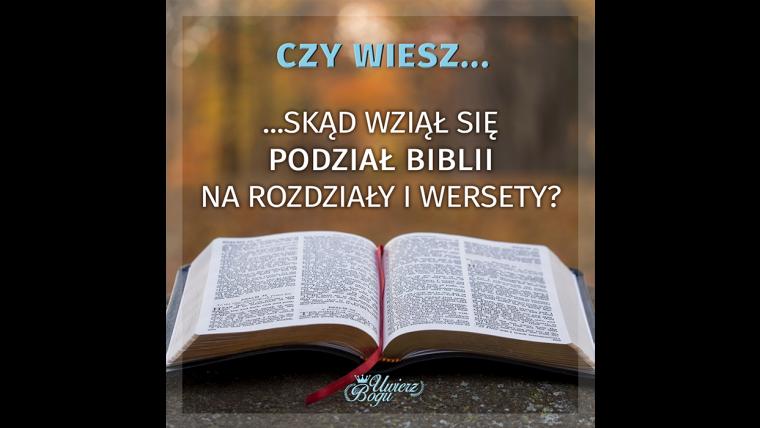 CZY WIESZ SKĄD WZIĄŁ SIĘ PODZIAŁ BIBLII NA ROZDZIAŁY I WERSETY?